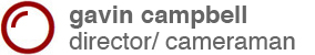 Gavin Campbell  |  director/cameraman